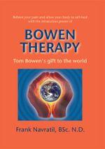 Bowen Therapy : Tom Bowen´s Gift to the World - Frank Navratil