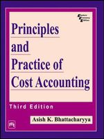Principles and Practice of Cost Accounting - Ashish K. Battacharya