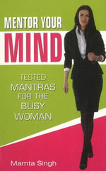 Mentor Your Mind : Tested Mantras for the Busy Woman - Mamta Singh