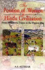 Position of Women in Hindi Civilization : Prehistoric Times to the Present Day - A.S. Altekar