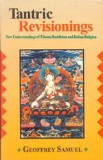 Tantric Revisionings : New Understanding of Tibetan Buddhism and Indian Religion - Geoffrey Samuel