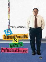15 Essential Principles and Habits for Professional Success - Menon T R S