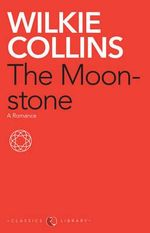 The Moonstone : A Romance - Wilkie Collins
