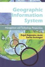 Geographic Information System : Management and Technology Perspectives - Rajul Gajendra Joshi