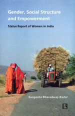 Gender, Social Structure and Empowerment : Status Report of Women in India - Sangeeta Bharadwaj-Badal