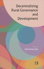 Decentralizing Rural Governance and Development : Perspectives, Ideas and Experiences