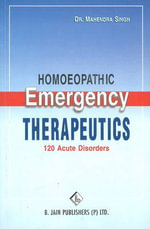 Homoeopathic Emergency Therapeutics : 120 Acute Disorders - Mahendra Singh