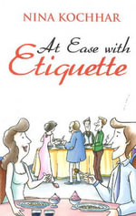 At Ease with Etiquette : Effectiveness, Appropriateness, Safety, Costs - Nina Kochhar
