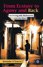 From Ecstasy to Agony and Back : Journeying with Adolescents on the Street - Barnabe D'Souza