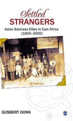 Settled Strangers : Asian Business Elites in East Africa (1800-2000) - Gijsbert Oonk