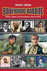 Bollywood Baddies : Villains, Vamps and Henchmen in Hindi Cinema - Tapan K. Ghosh