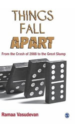 Things Fall Apart : From the Crash of 2008 to the Great Slump - Ramaa Vasudevan
