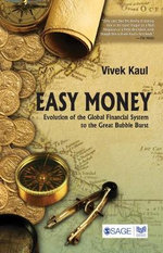 Easy Money : Evolution of the Global Financial System to the Great Bubble Burst - Vivek Kaul