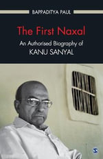 The First Naxal : An Authorised Biography of Kanu Sanyal - Bappaditya Paul