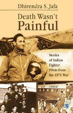 Death Wasn't Painful : Stories of Indian Fighter Pilots from the 1971 War - Dhirendra Singh Jafa