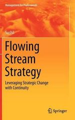 Flowing Stream Strategy : Leveraging Strategic Change with Continuity - Sushil