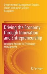 Driving the Economy Through Innovation and Entrepreneurship : Emerging Agenda for Technology Management
