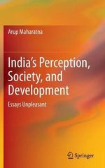 India's Perception, Society, and Development : Essays Unpleasant - Arup Maharatna