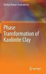Phase Transformation of Kaolinite Clay - Akshoy Kumar Chakraborty