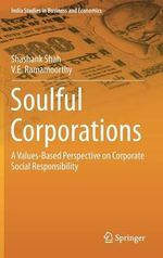 Soulful Corporations : A Values-Based Perspective on Corporate Social Responsibility - Shashank Shah