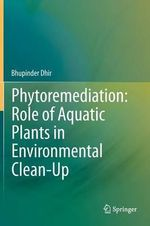 Phytoremediation : Role of Aquatic Plants in Environmental Clean-Up - Bhupinder Dhir