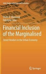 Financial Inclusion of the Marginalised : Street Vendors in the Urban Economy - Sharit K. Bhowmik
