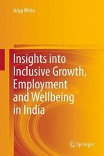 Insights into Inclusive Growth, Employment and Wellbeing in India - Arup Mitra