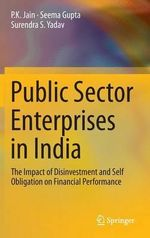 Public Sector Enterprises in India : The Impact of Disinvestment and Self Obligation on Financial Performance - P. K. Jain