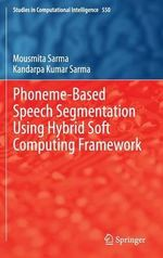 Phoneme-Based Speech Segmentation Using Hybrid Soft Computing Framework - Mousmita Sarma