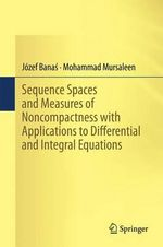 Sequence Spaces and Measures of Noncompactness with Applications to Differential and Integral Equations - Jozef Banas