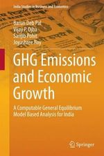 GHG Emission and Economic Growth : A Computable General Equilibrium Model Based Analysis for India - Barun Deb Pal