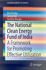 The National Clean Energy Fund of India : A Framework for Promoting Effective Utilization - Rita Pandey