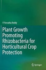 Plant Growth Promoting Rhizobacteria for Horticultural Crop Protection - P. Parvatha Reddy