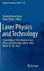 Laser Physics and Technology : Proceedings of the School on Laser Physics & Technology, Indore, India, March 12-30, 2012