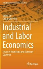 Industrial and Labor Economics : Issues in Developing and Transition Countries - Saibal Kar