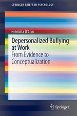 Depersonalized Bullying at Work : From Evidence to Conceptualization - Premilla D'Cruz