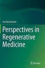 Perspectives in Regenerative Medicine - Ena Ray Banerjee