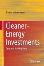 Cleaner-Energy Investments : Cases and Teaching Notes - Srinivasan Sunderasan