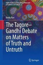 The Tagore-Gandhi Debate on Matters of Truth and Untruth : Sophia Studies in Cross-Cultural Philosophy of Traditions and Cultures - Bindu Puri