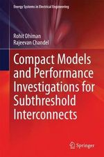 Compact Models and Performance Investigations for Sub-Threshold Interconnects - Rohit Dhiman