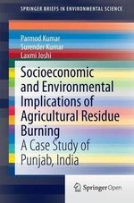 Socioeconomic and Environmental Implications of Agricultural Residue Burning : A Case Study of Punjab, India - Parmod Kumar