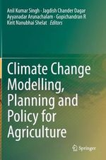 Climate Change Modelling, Planning and Policy for Agriculture : Modeling, Planning and Policy for Agriculture
