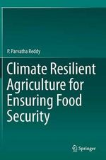 Climate Resilient Agriculture for Ensuring Food Security - P. Parvatha Reddy