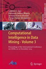 Computational Intelligence in Data Mining: Volume 3 : Proceedings of the International Conference on CIDM, 20-21 December 2014