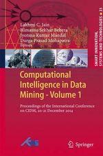 Computational Intelligence in Data Mining - Volume 1 : Proceedings of the International Conference on Cidm, 20-21 December 2014