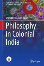 Philosophy in Colonial India : Sophia Studies in Cross-Cultural Philosophy of Traditions and Cultures