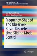 Frequency-Shaped and Observer-Based Discrete-Time Sliding Mode Control : Springerbriefs in Applied Sciences and Technology - Axaykumar Mehta