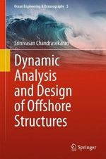 Dynamic Analysis and Design of Offshore Structures : Ocean Engineering and Oceanography - Srinivasan Chandrasekaran