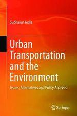 Urban Transportation and the Environment : Issues, Alternatives and Policy Analysis - Sudhakar Yedla