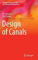 Design of Canals : Springer Transactions in Civil and Environmental Engineering - P. K. Swamee